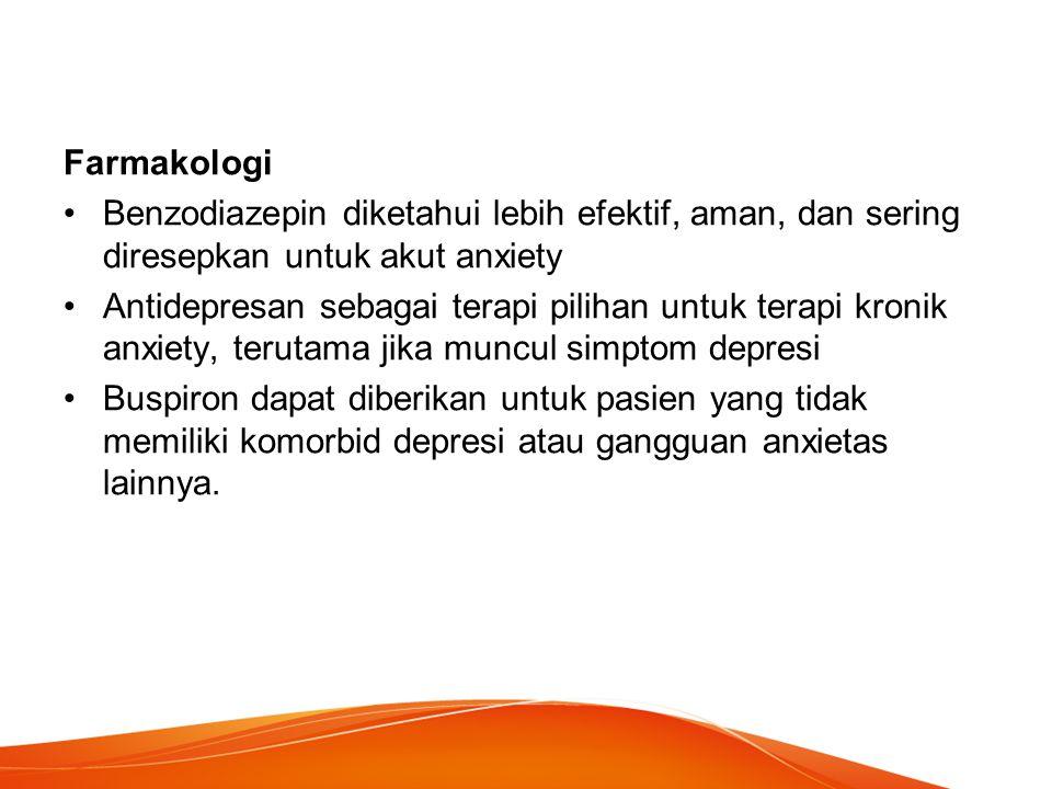 Farmakologi Benzodiazepin diketahui lebih efektif, aman, dan sering diresepkan untuk akut anxiety.
