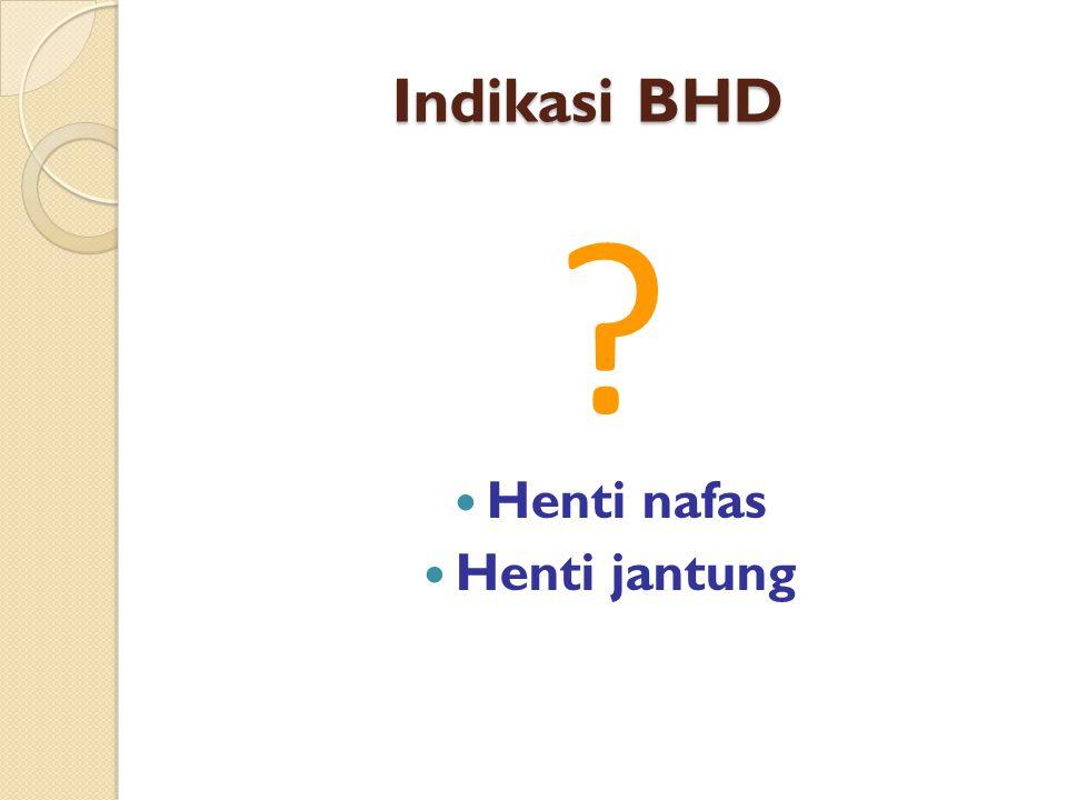 Indikasi BHD Henti nafas Henti jantung