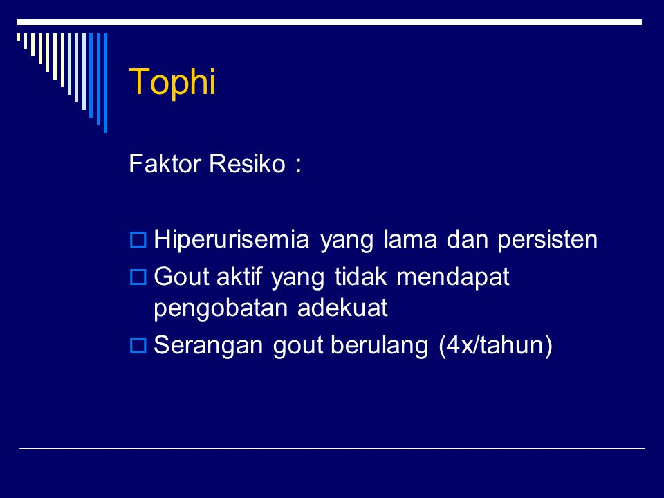 Tophi Faktor Resiko : Hiperurisemia yang lama dan persisten