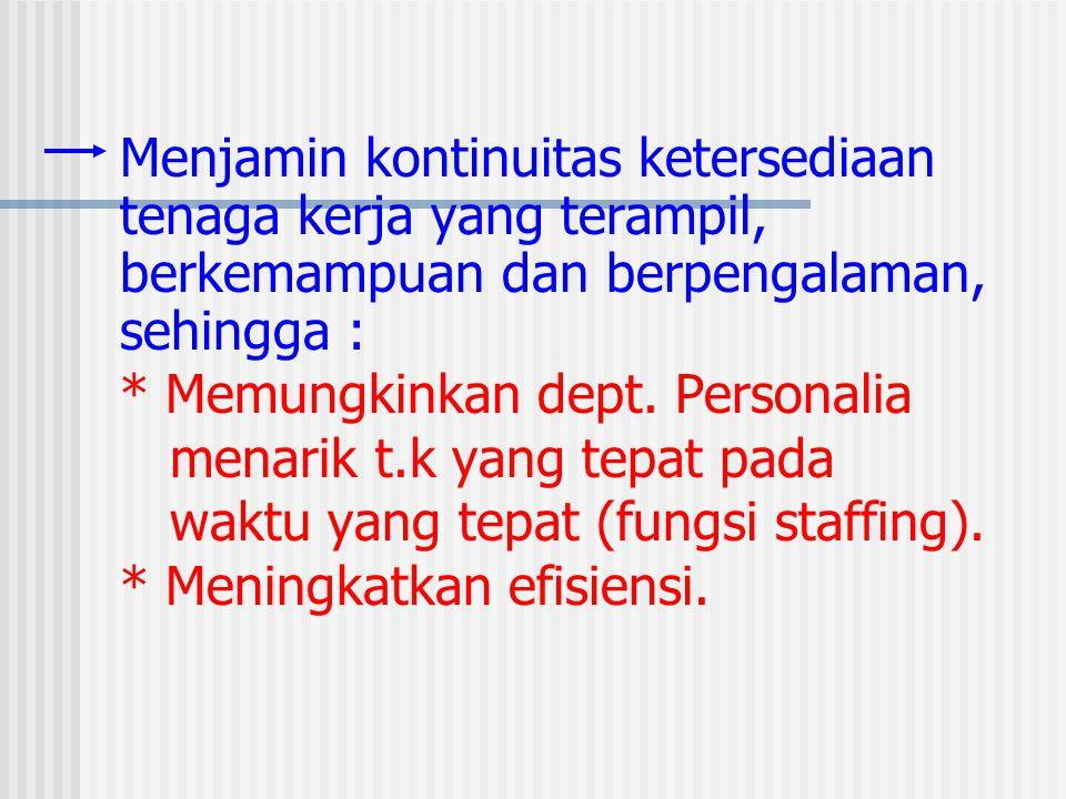 Menjamin kontinuitas ketersediaan tenaga kerja yang terampil, berkemampuan dan berpengalaman, sehingga :