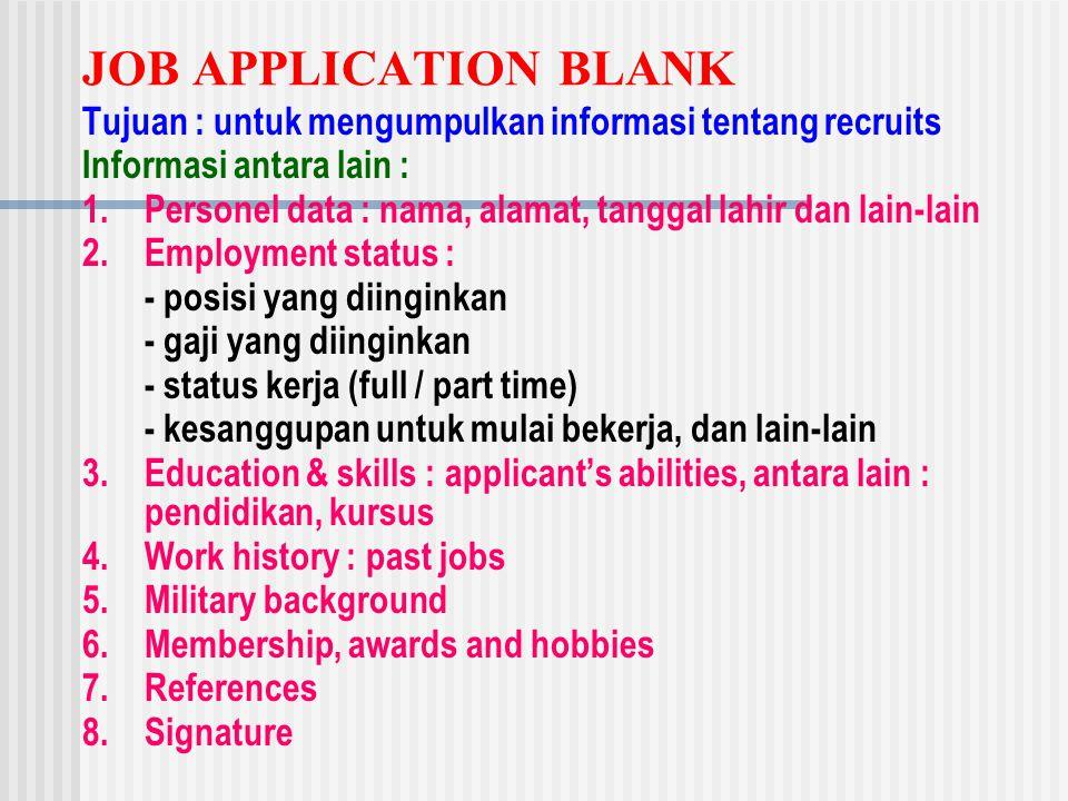 JOB APPLICATION BLANK Tujuan : untuk mengumpulkan informasi tentang recruits. Informasi antara lain :