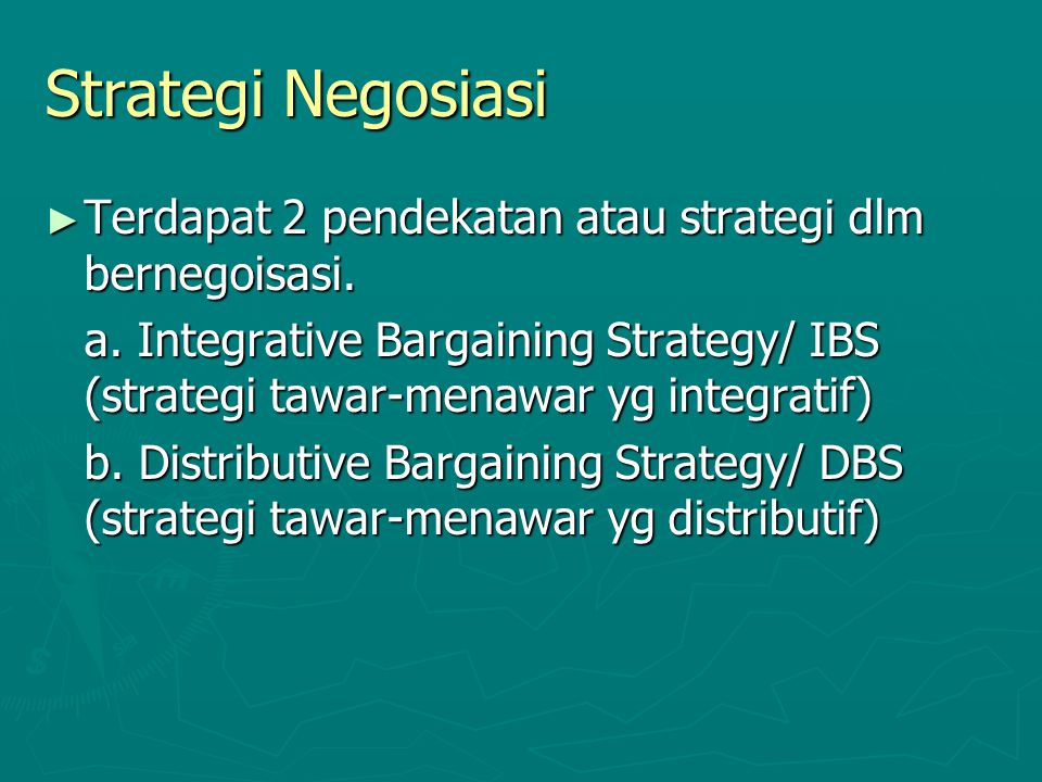 Strategi Negosiasi Terdapat 2 pendekatan atau strategi dlm bernegoisasi.