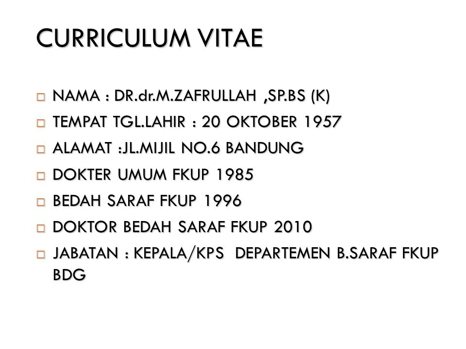CURRICULUM VITAE NAMA : DR.dr.M.ZAFRULLAH ,SP.BS (K)