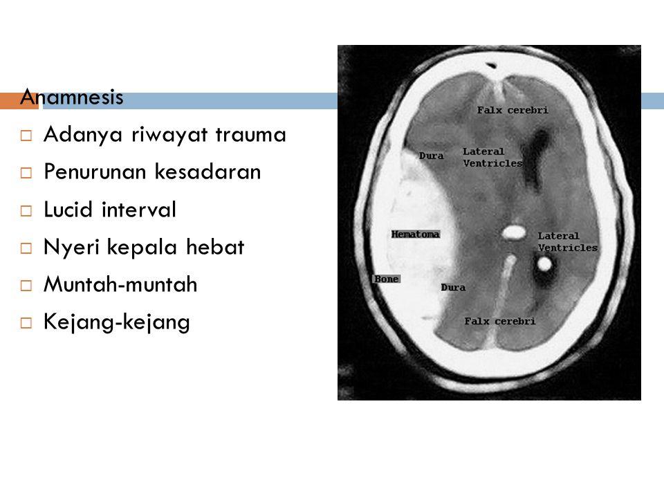 Anamnesis Adanya riwayat trauma. Penurunan kesadaran. Lucid interval. Nyeri kepala hebat. Muntah-muntah.