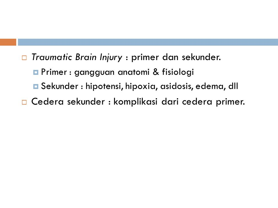 Traumatic Brain Injury : primer dan sekunder.