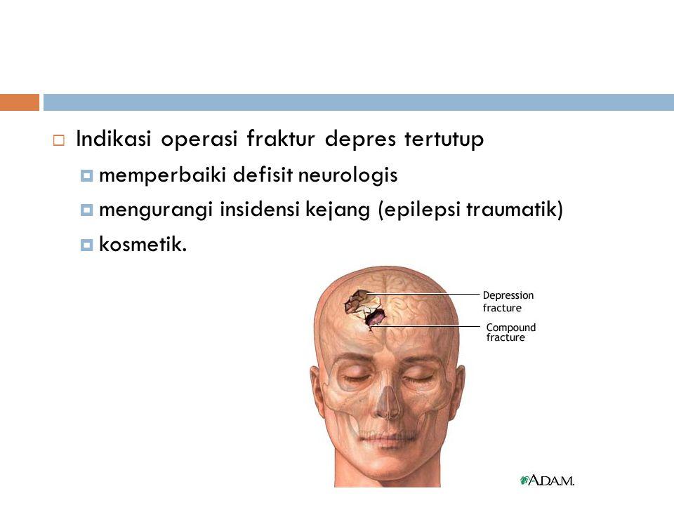 Indikasi operasi fraktur depres tertutup
