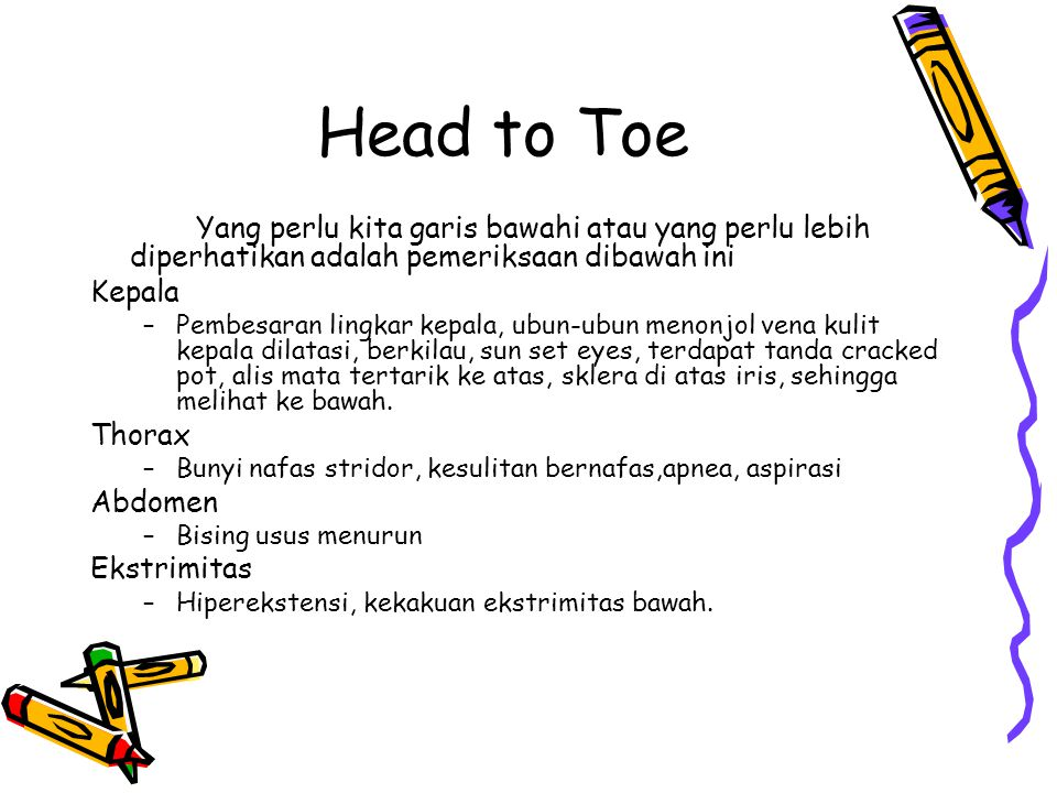 Head to Toe Yang perlu kita garis bawahi atau yang perlu lebih diperhatikan adalah pemeriksaan dibawah ini.