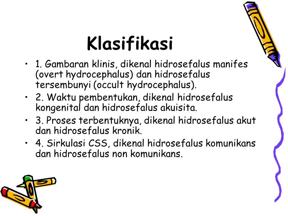 Klasifikasi 1. Gambaran klinis, dikenal hidrosefalus manifes (overt hydrocephalus) dan hidrosefalus tersembunyi (occult hydrocephalus).