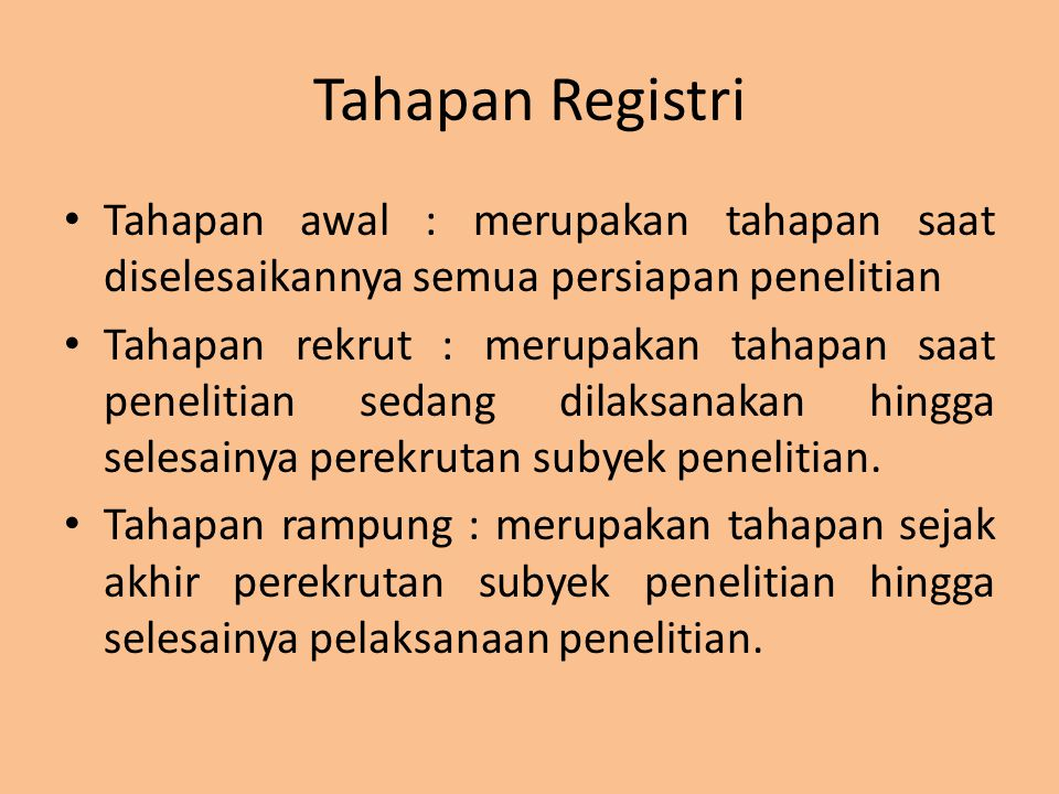 Tahapan Registri Tahapan awal : merupakan tahapan saat diselesaikannya semua persiapan penelitian.