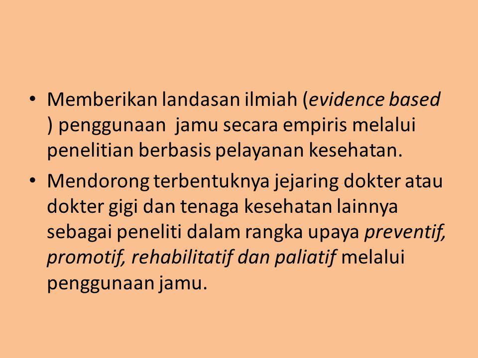 Memberikan landasan ilmiah (evidence based ) penggunaan jamu secara empiris melalui penelitian berbasis pelayanan kesehatan.