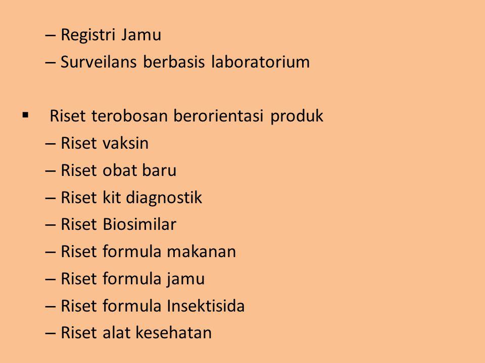 Registri Jamu Surveilans berbasis laboratorium. Riset terobosan berorientasi produk. Riset vaksin.