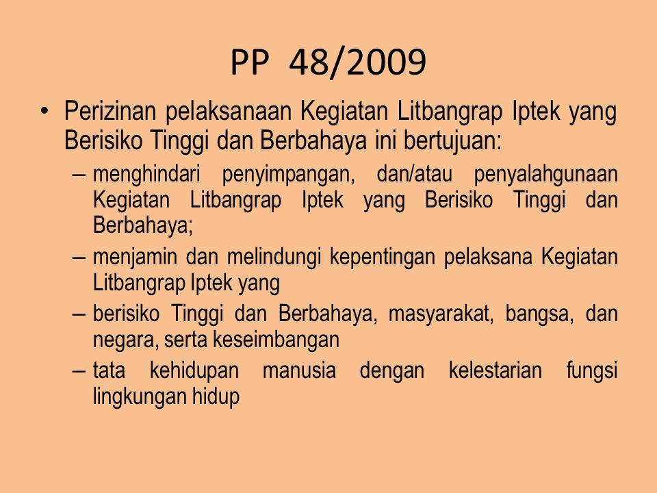 PP 48/2009 Perizinan pelaksanaan Kegiatan Litbangrap Iptek yang Berisiko Tinggi dan Berbahaya ini bertujuan: