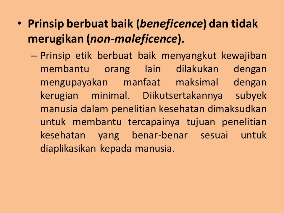 Prinsip berbuat baik (beneficence) dan tidak merugikan (non-maleficence).
