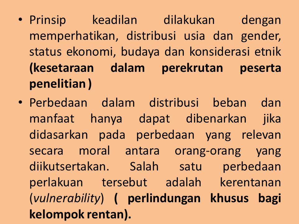 Prinsip keadilan dilakukan dengan memperhatikan, distribusi usia dan gender, status ekonomi, budaya dan konsiderasi etnik (kesetaraan dalam perekrutan peserta penelitian )