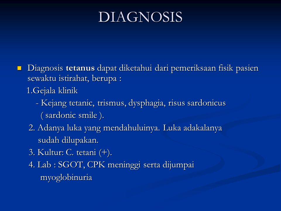 DIAGNOSIS Diagnosis tetanus dapat diketahui dari pemeriksaan fisik pasien sewaktu istirahat, berupa :