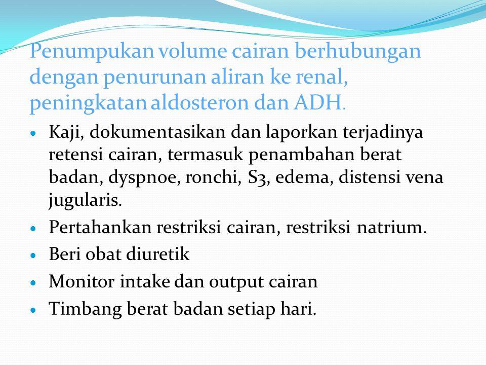 Penumpukan volume cairan berhubungan dengan penurunan aliran ke renal, peningkatan aldosteron dan ADH.