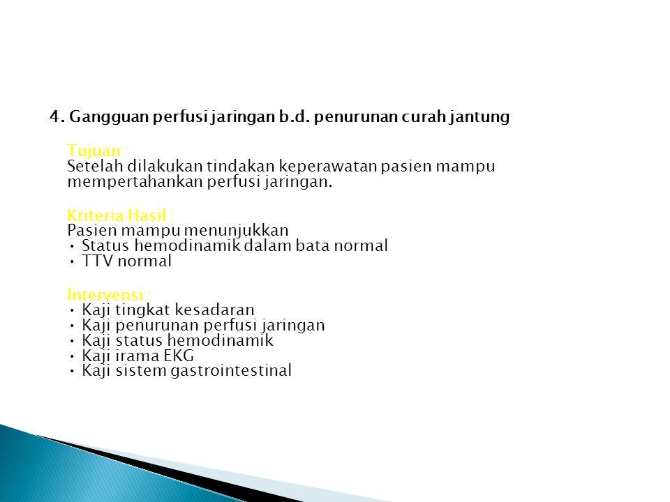 4. Gangguan perfusi jaringan b. d