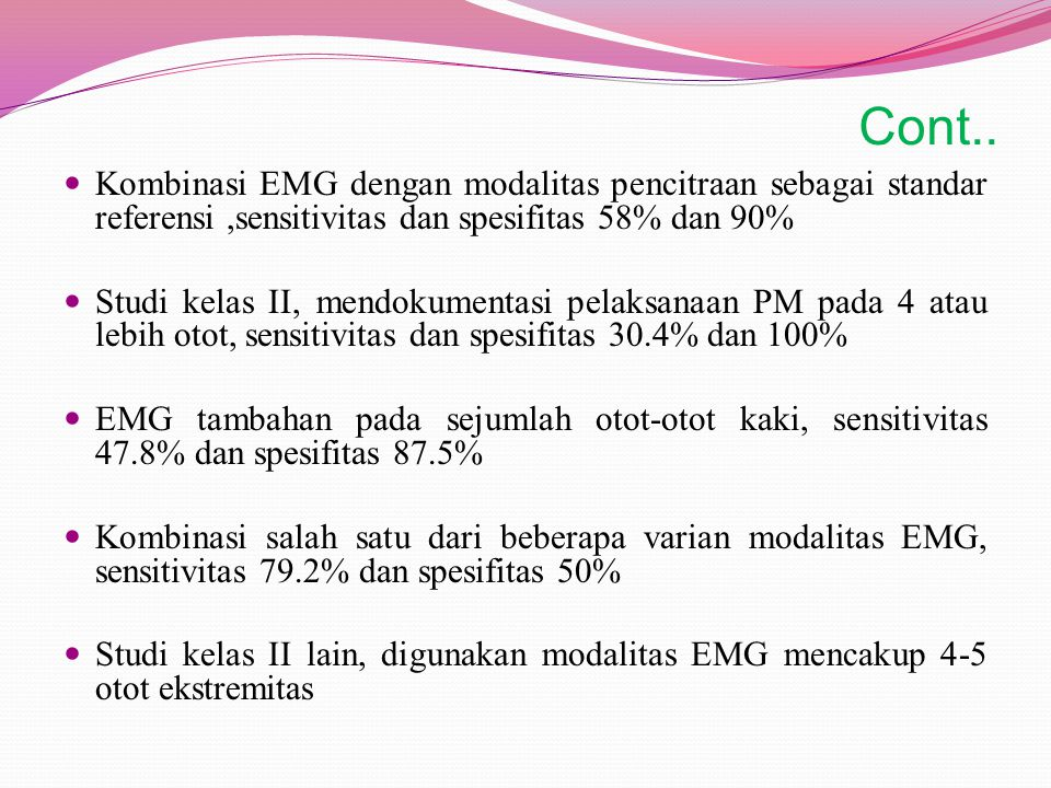 Cont.. Kombinasi EMG dengan modalitas pencitraan sebagai standar referensi ,sensitivitas dan spesifitas 58% dan 90%