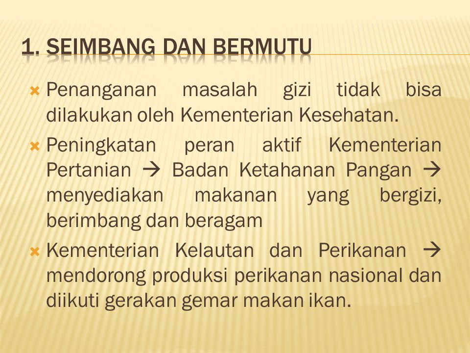 1. Seimbang dan Bermutu Penanganan masalah gizi tidak bisa dilakukan oleh Kementerian Kesehatan.