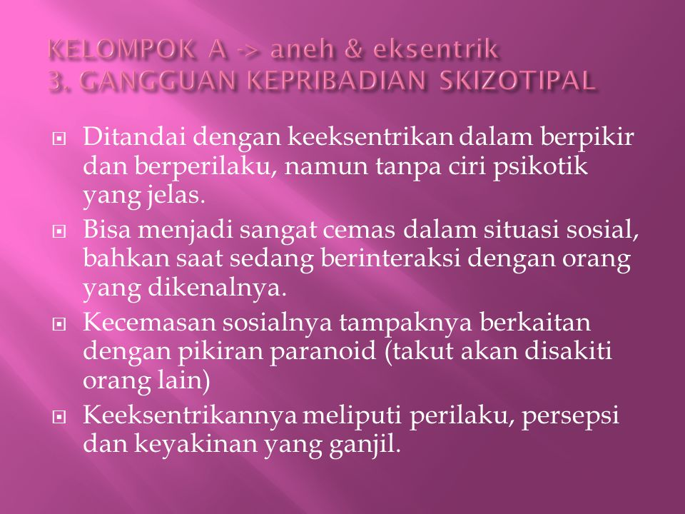 KELOMPOK A -> aneh & eksentrik 3. GANGGUAN KEPRIBADIAN SKIZOTIPAL