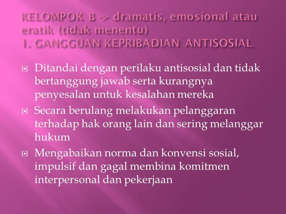KELOMPOK B -> dramatis, emosional atau eratik (tidak menentu) 1