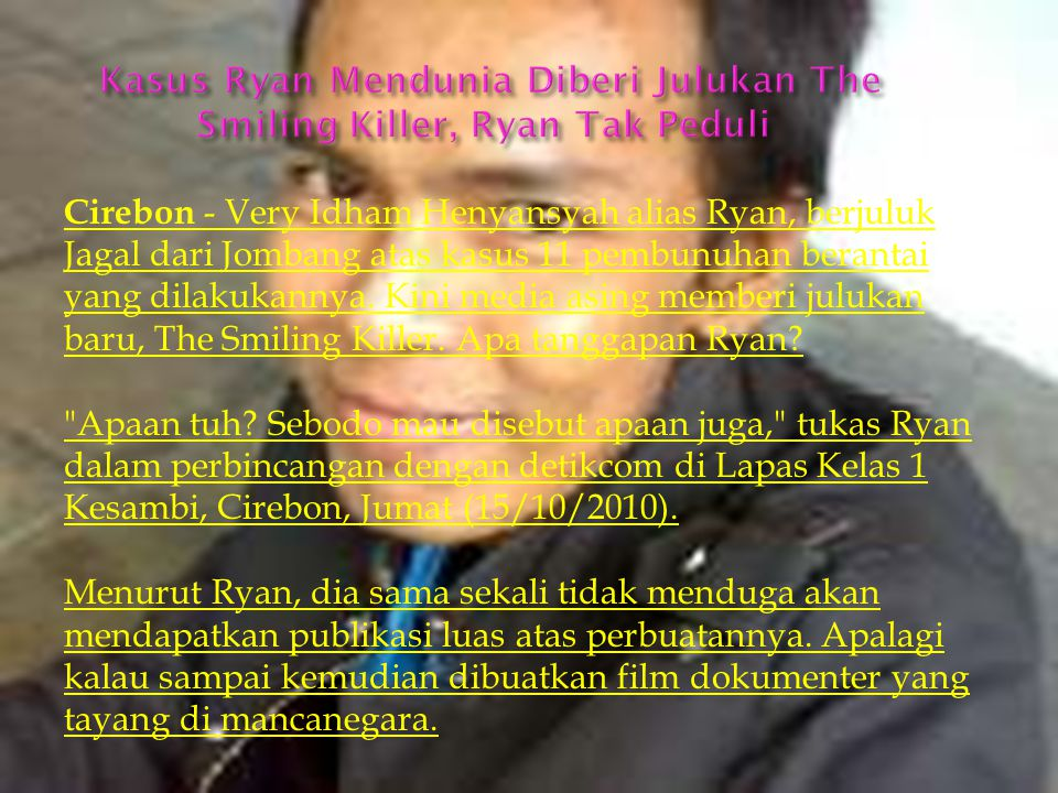 Kasus Ryan Mendunia Diberi Julukan The Smiling Killer, Ryan Tak Peduli
