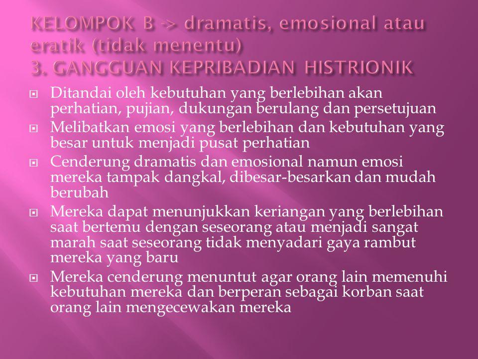 KELOMPOK B -> dramatis, emosional atau eratik (tidak menentu) 3