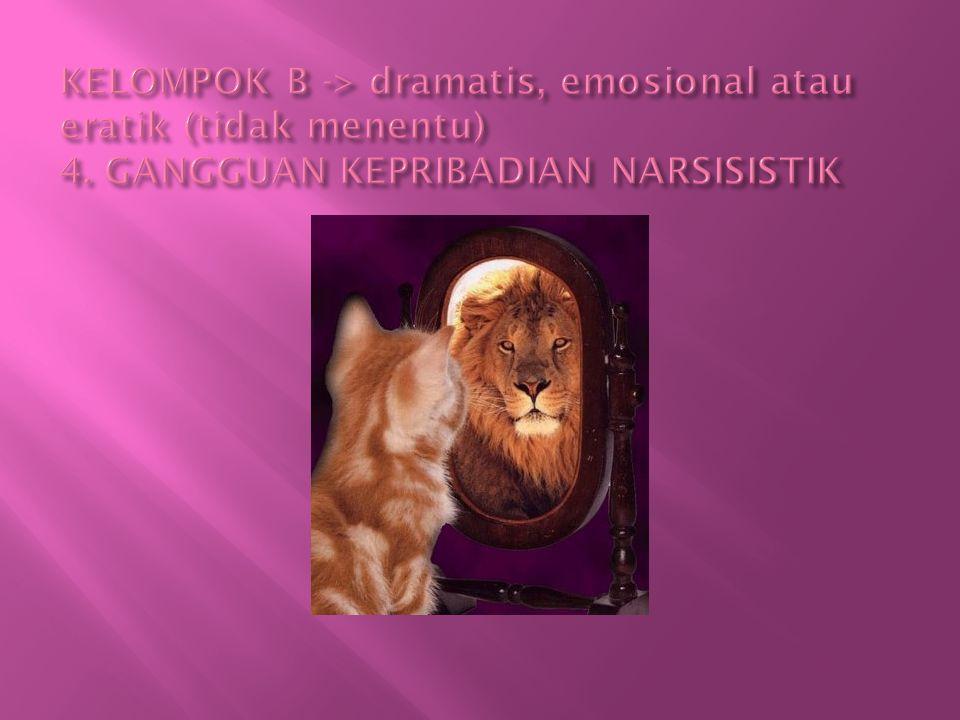 KELOMPOK B -> dramatis, emosional atau eratik (tidak menentu) 4