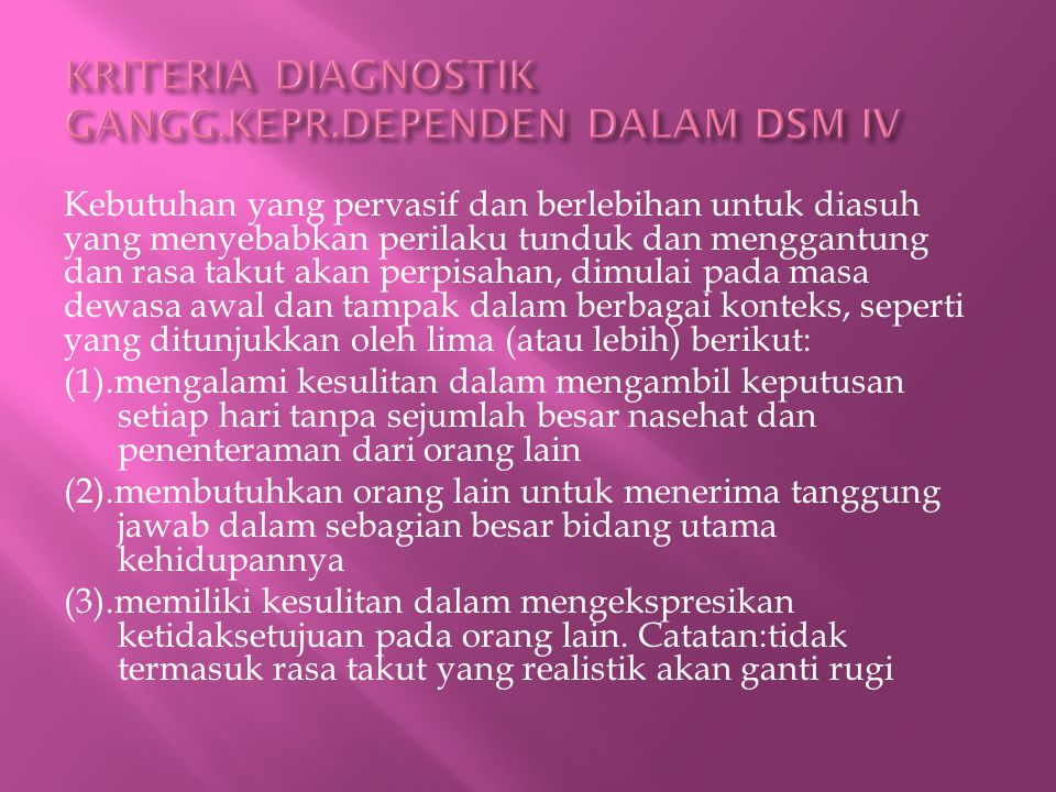 KRITERIA DIAGNOSTIK GANGG.KEPR.DEPENDEN DALAM DSM IV