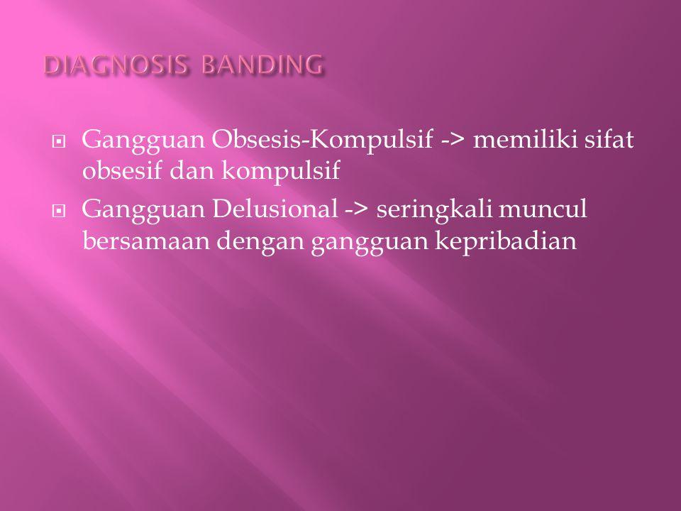 DIAGNOSIS BANDING Gangguan Obsesis-Kompulsif -> memiliki sifat obsesif dan kompulsif.