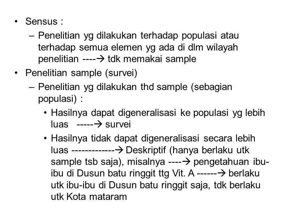 Sensus : Penelitian yg dilakukan terhadap populasi atau terhadap semua elemen yg ada di dlm wilayah penelitian ---- tdk memakai sample.