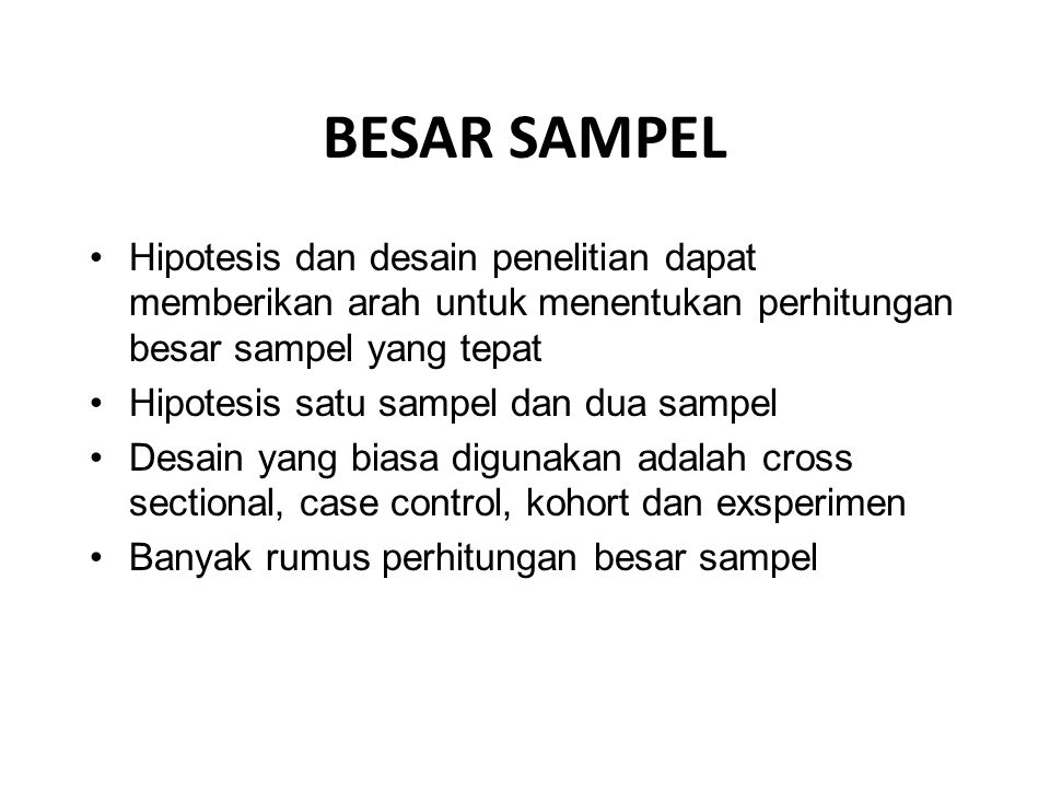 BESAR SAMPEL Hipotesis dan desain penelitian dapat memberikan arah untuk menentukan perhitungan besar sampel yang tepat.
