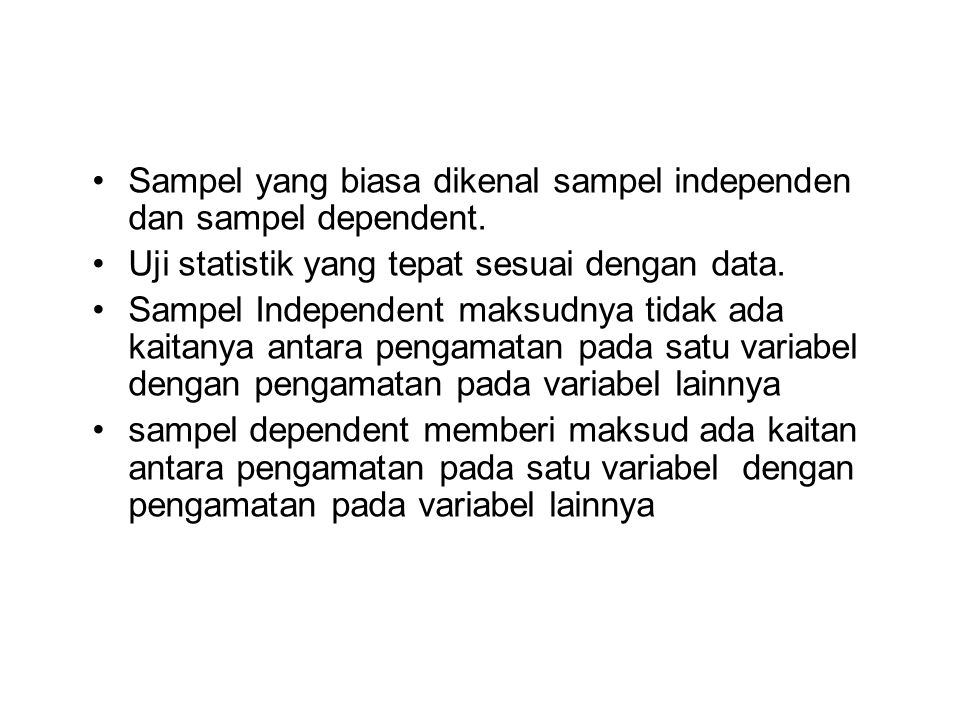 Sampel yang biasa dikenal sampel independen dan sampel dependent.