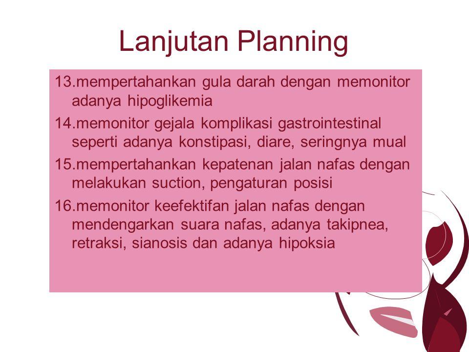 Lanjutan Planning mempertahankan gula darah dengan memonitor adanya hipoglikemia.