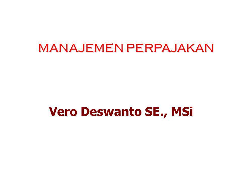 MANAJEMEN PERPAJAKAN Vero Deswanto SE., MSi