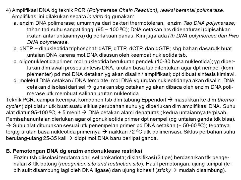 4) Amplifikasi DNA dg teknik PCR (Polymerase Chain Reaction), reaksi berantai polimerase.