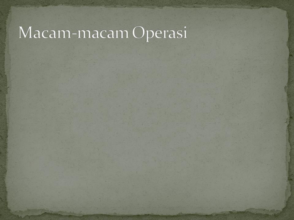 Macam-macam Operasi