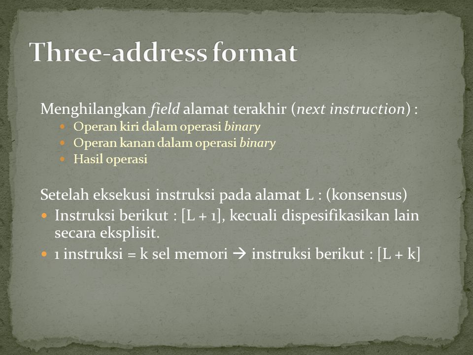 Three-address format Menghilangkan field alamat terakhir (next instruction) : Operan kiri dalam operasi binary.