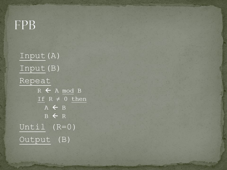FPB Input(A) Input(B) Repeat Until (R=0) Output (B) R  A mod B