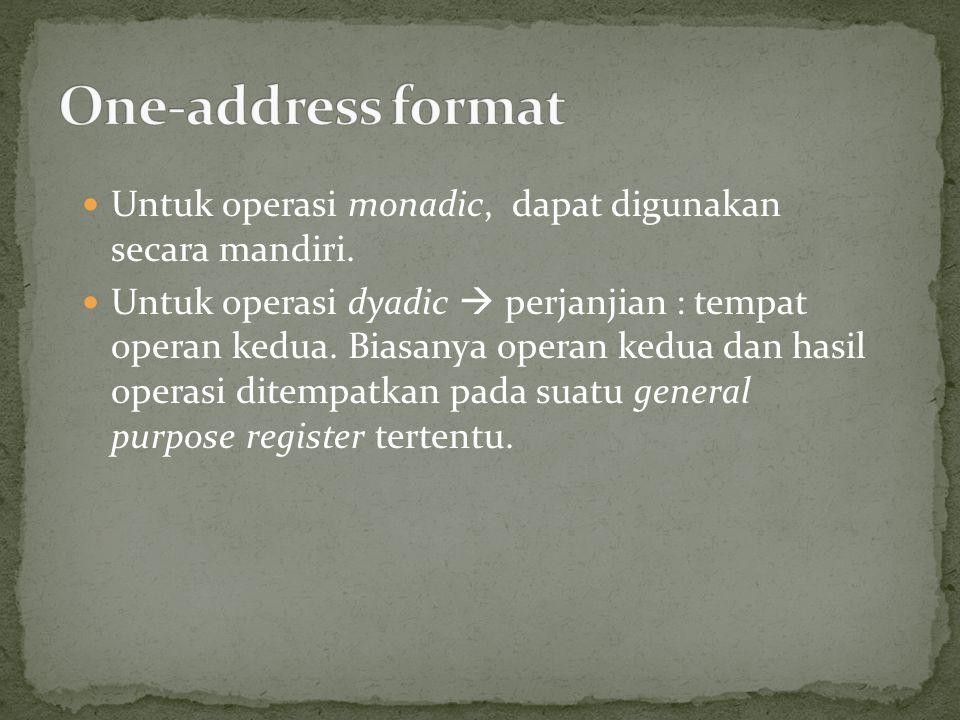 One-address format Untuk operasi monadic, dapat digunakan secara mandiri.