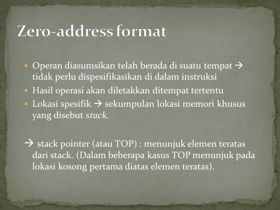 Zero-address format Operan diasumsikan telah berada di suatu tempat  tidak perlu dispesifikasikan di dalam instruksi.
