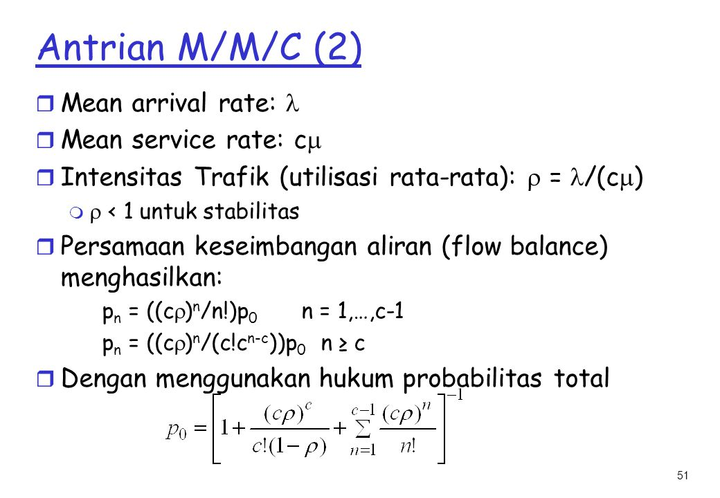 Antrian M/M/C (2) Mean arrival rate:  Mean service rate: c