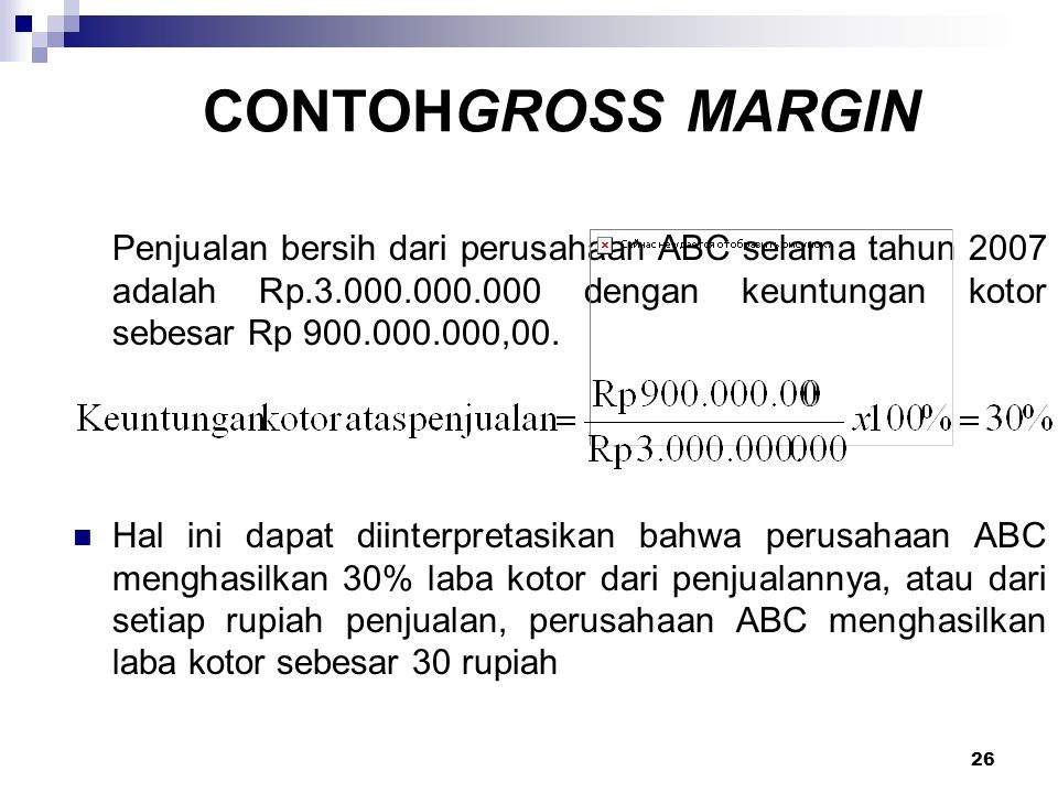 CONTOHGROSS MARGIN Penjualan bersih dari perusahaan ABC selama tahun 2007 adalah Rp.3.000.000.000 dengan keuntungan kotor sebesar Rp 900.000.000,00.