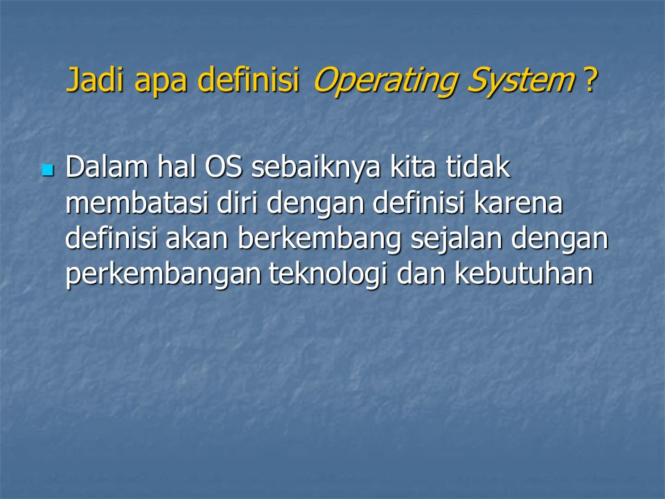 Jadi apa definisi Operating System