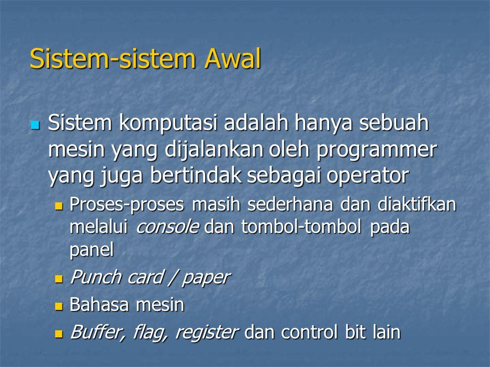 Sistem-sistem Awal Sistem komputasi adalah hanya sebuah mesin yang dijalankan oleh programmer yang juga bertindak sebagai operator.