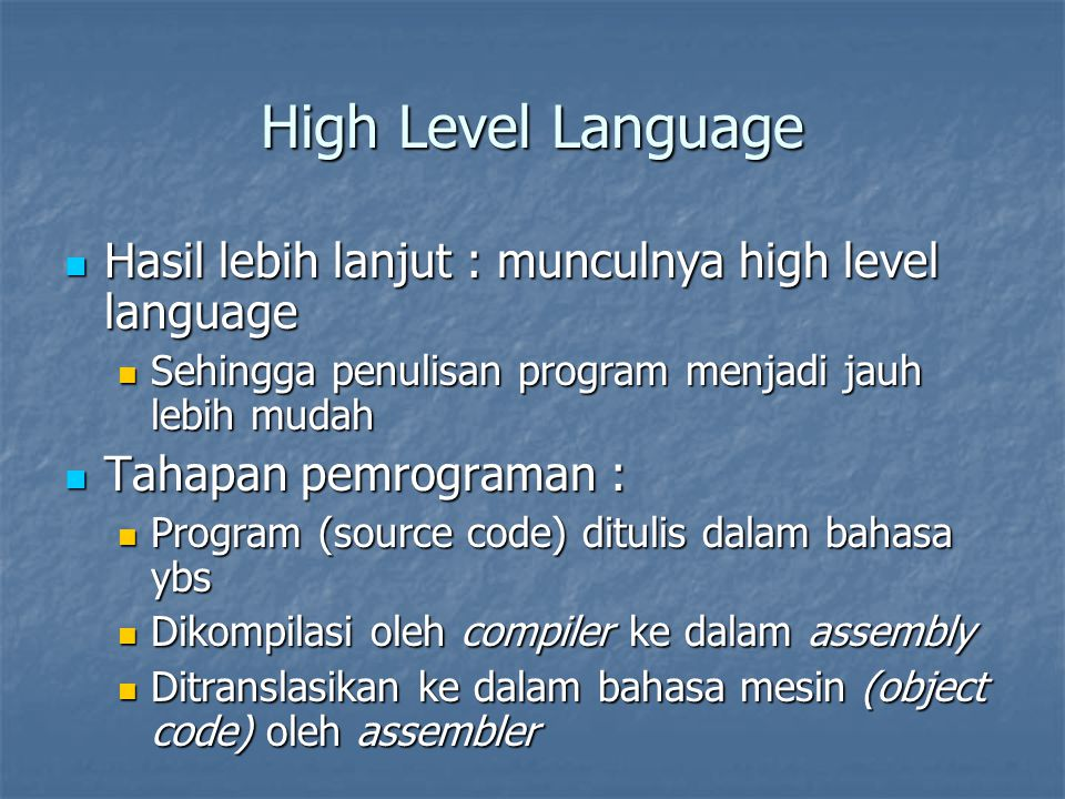 High Level Language Hasil lebih lanjut : munculnya high level language