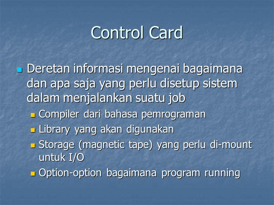 Control Card Deretan informasi mengenai bagaimana dan apa saja yang perlu disetup sistem dalam menjalankan suatu job.
