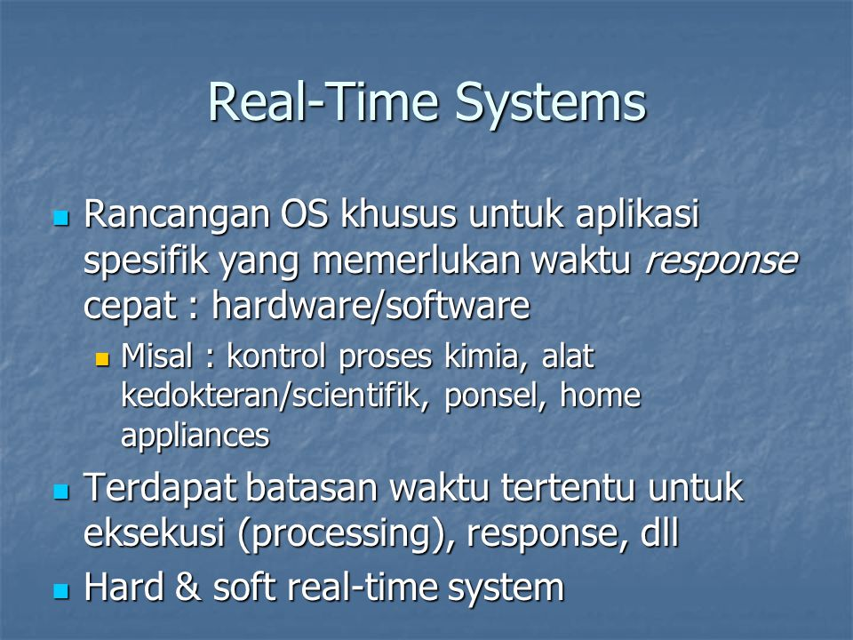 Real-Time Systems Rancangan OS khusus untuk aplikasi spesifik yang memerlukan waktu response cepat : hardware/software.