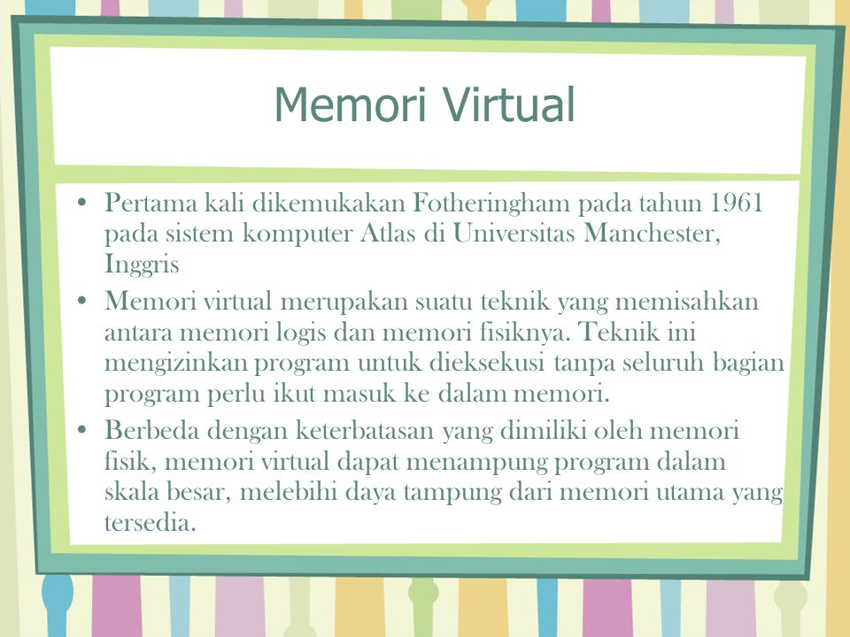 Memori Virtual Pertama kali dikemukakan Fotheringham pada tahun 1961 pada sistem komputer Atlas di Universitas Manchester, Inggris.