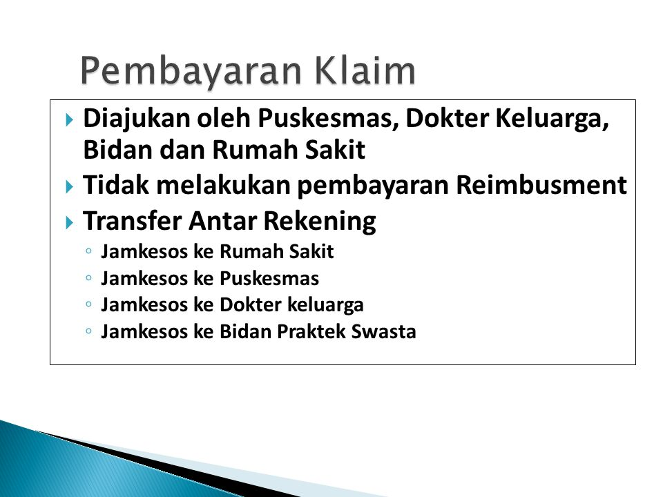 Pembayaran Klaim Diajukan oleh Puskesmas, Dokter Keluarga, Bidan dan Rumah Sakit. Tidak melakukan pembayaran Reimbusment.